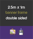 2.5m x 1m banner frame - double sided